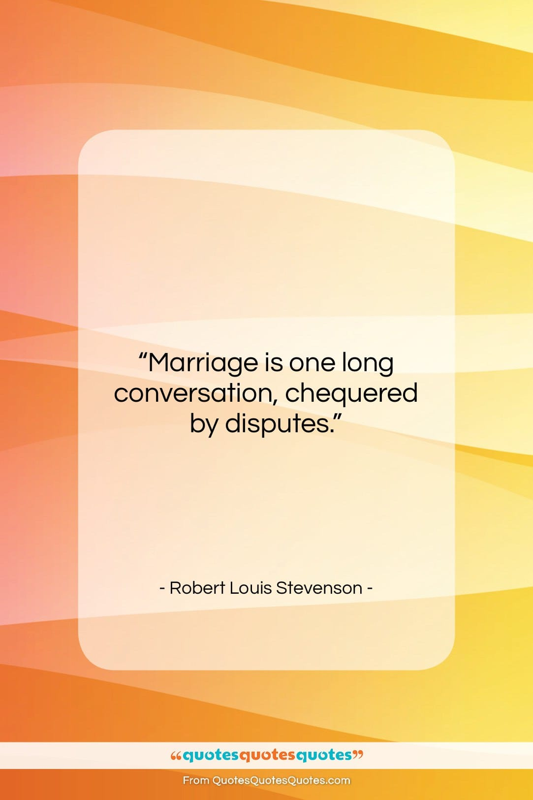 """Robert Louis Stevenson quote: """"Marriage is one long conversation, chequered by…""""- at QuotesQuotesQuotes.com"""