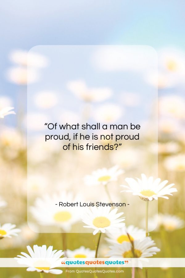 """Robert Louis Stevenson quote: """"Of what shall a man be proud…""""- at QuotesQuotesQuotes.com"""