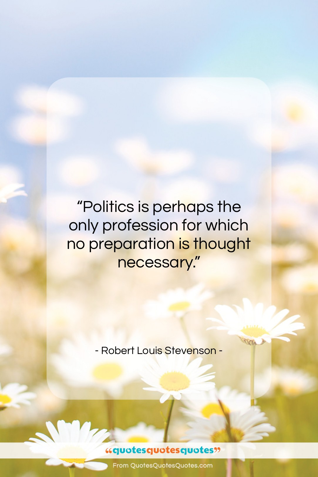 """Robert Louis Stevenson quote: """"Politics is perhaps the only profession for…""""- at QuotesQuotesQuotes.com"""