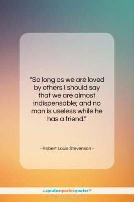 """Robert Louis Stevenson quote: """"So long as we are loved by…""""- at QuotesQuotesQuotes.com"""