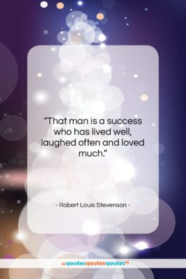 """Robert Louis Stevenson quote: """"That man is a success who has…""""- at QuotesQuotesQuotes.com"""