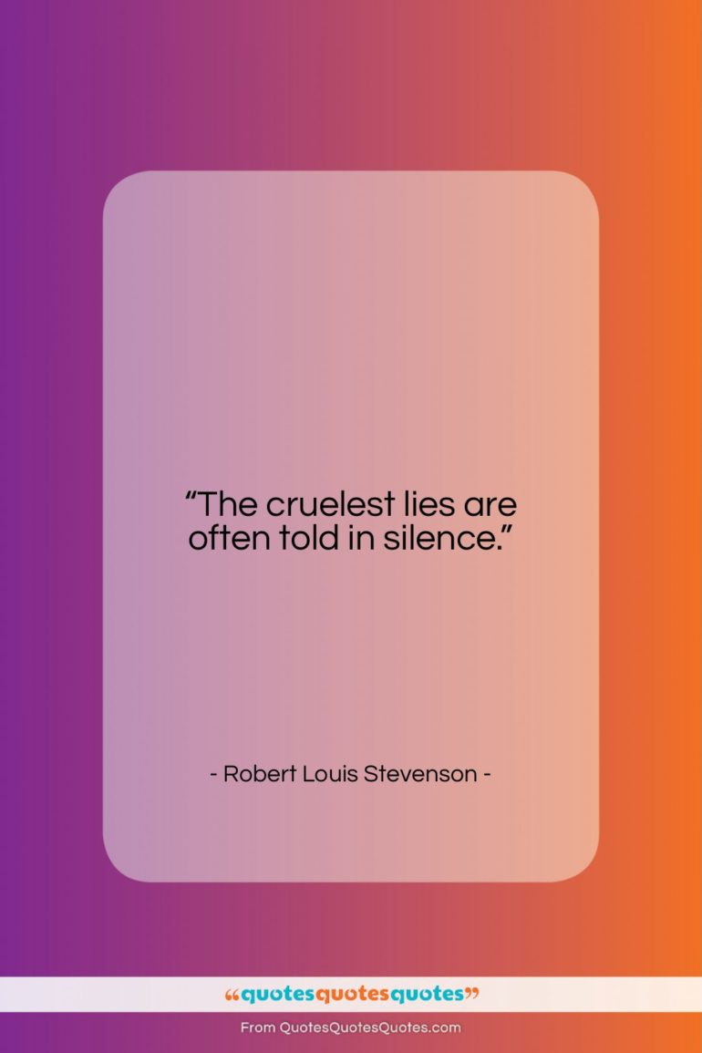 """Robert Louis Stevenson quote: """"The cruelest lies are often told in…""""- at QuotesQuotesQuotes.com"""
