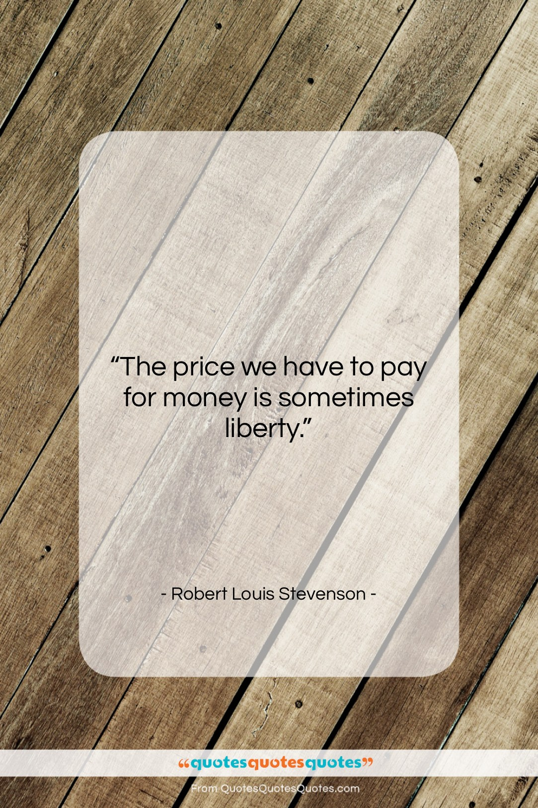 """Robert Louis Stevenson quote: """"The price we have to pay for…""""- at QuotesQuotesQuotes.com"""