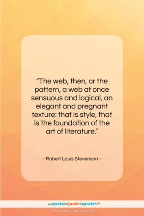 """Robert Louis Stevenson quote: """"The web, then, or the pattern, a…""""- at QuotesQuotesQuotes.com"""