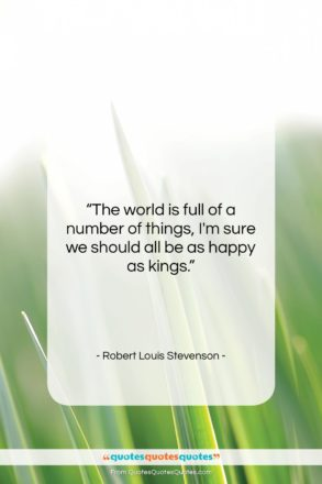 """Robert Louis Stevenson quote: """"The world is full of a number…""""- at QuotesQuotesQuotes.com"""