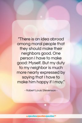 """Robert Louis Stevenson quote: """"There is an idea abroad among moral…""""- at QuotesQuotesQuotes.com"""