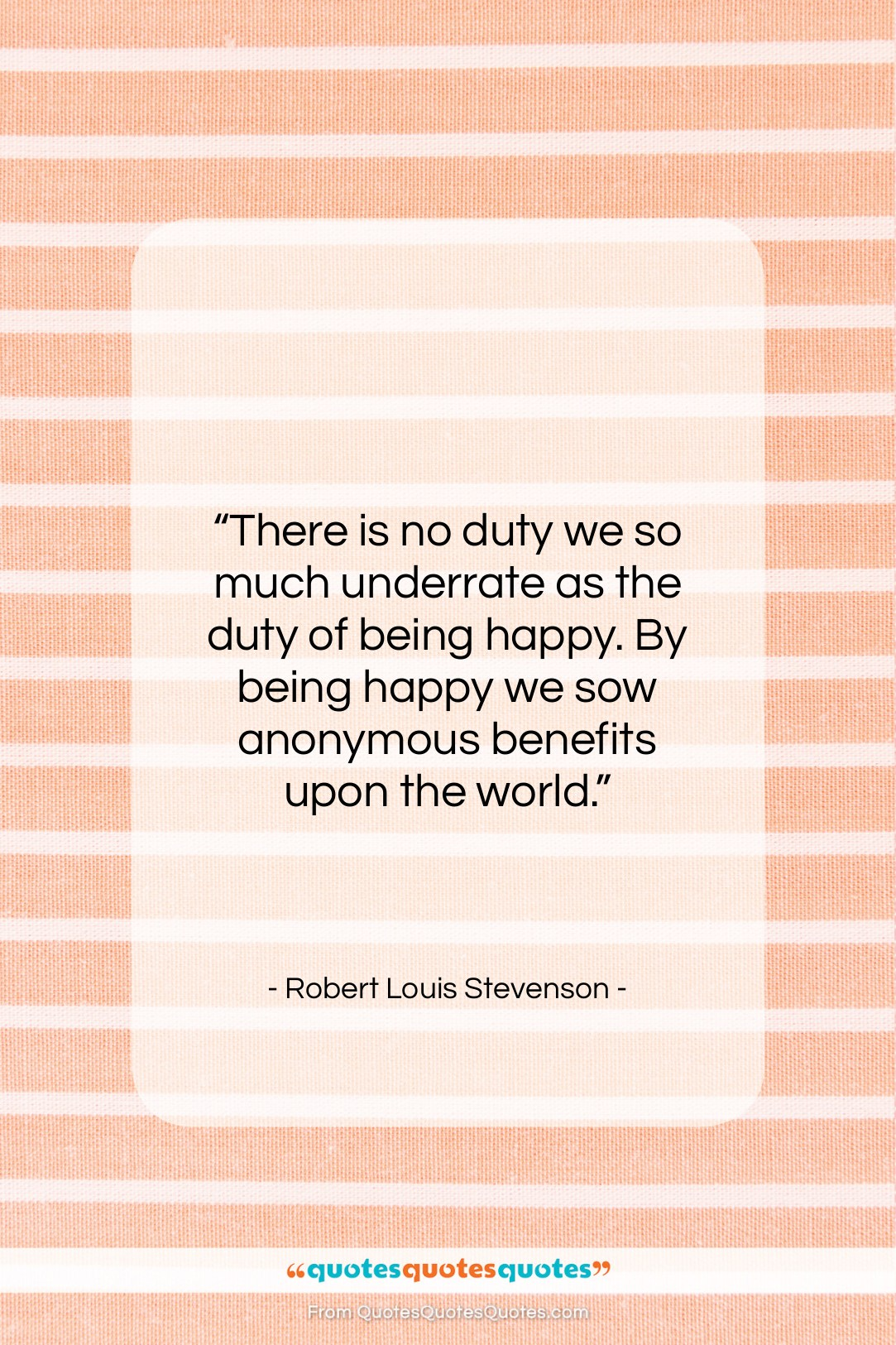 """Robert Louis Stevenson quote: """"There is no duty we so much…""""- at QuotesQuotesQuotes.com"""