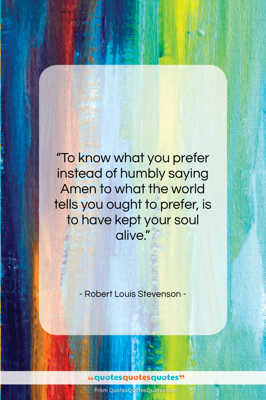 """Robert Louis Stevenson quote: """"To know what you prefer instead of…""""- at QuotesQuotesQuotes.com"""