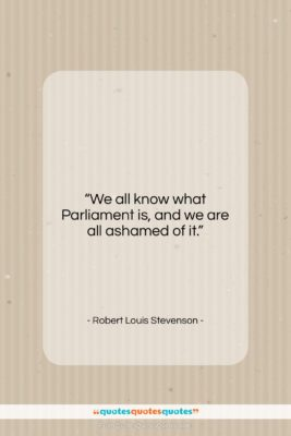 """Robert Louis Stevenson quote: """"We all know what Parliament is, and…""""- at QuotesQuotesQuotes.com"""
