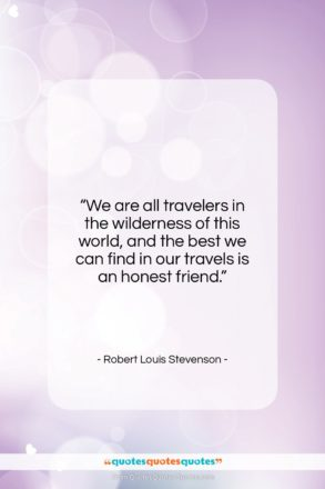 """Robert Louis Stevenson quote: """"We are all travelers in the wilderness…""""- at QuotesQuotesQuotes.com"""