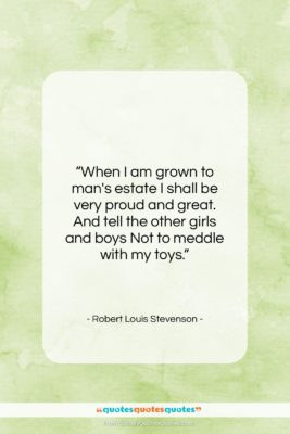"""Robert Louis Stevenson quote: """"When I am grown to man's estate…""""- at QuotesQuotesQuotes.com"""