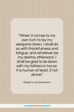 """Robert Louis Stevenson quote: """"When it comes to my own turn…""""- at QuotesQuotesQuotes.com"""