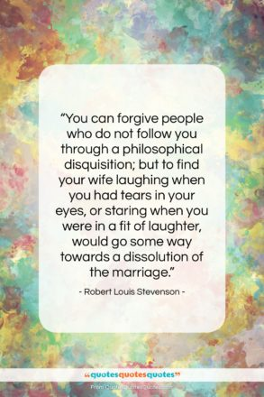 """Robert Louis Stevenson quote: """"You can forgive people who do not…""""- at QuotesQuotesQuotes.com"""
