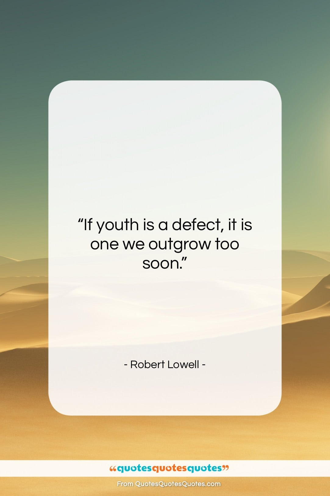 """Robert Lowell quote: """"If youth is a defect, it is…""""- at QuotesQuotesQuotes.com"""