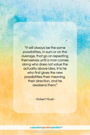 "Robert Musil quote: ""It will always be the same possibilities…""- at QuotesQuotesQuotes.com"