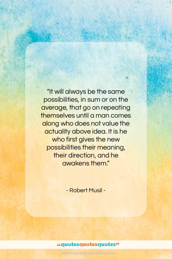 """Robert Musil quote: """"It will always be the same possibilities…""""- at QuotesQuotesQuotes.com"""