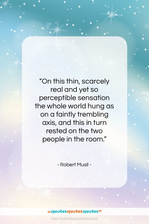 """Robert Musil quote: """"On this thin, scarcely real and yet…""""- at QuotesQuotesQuotes.com"""