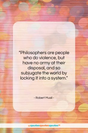 """Robert Musil quote: """"Philosophers are people who do violence, but…""""- at QuotesQuotesQuotes.com"""