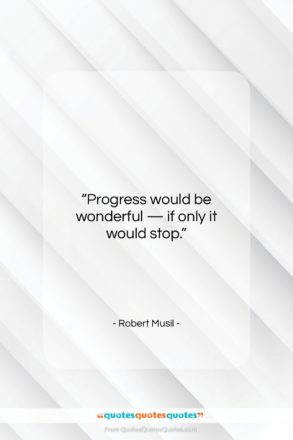 """Robert Musil quote: """"Progress would be wonderful — if only…""""- at QuotesQuotesQuotes.com"""