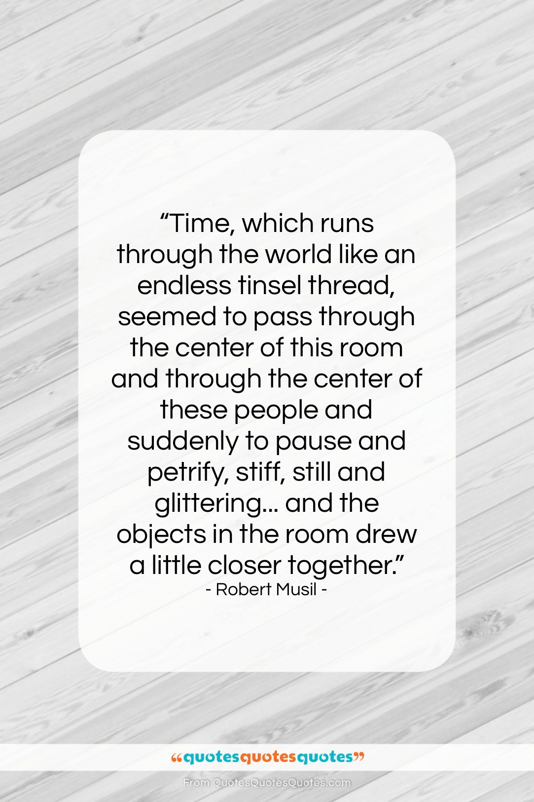 """Robert Musil quote: """"Time, which runs through the world like…""""- at QuotesQuotesQuotes.com"""