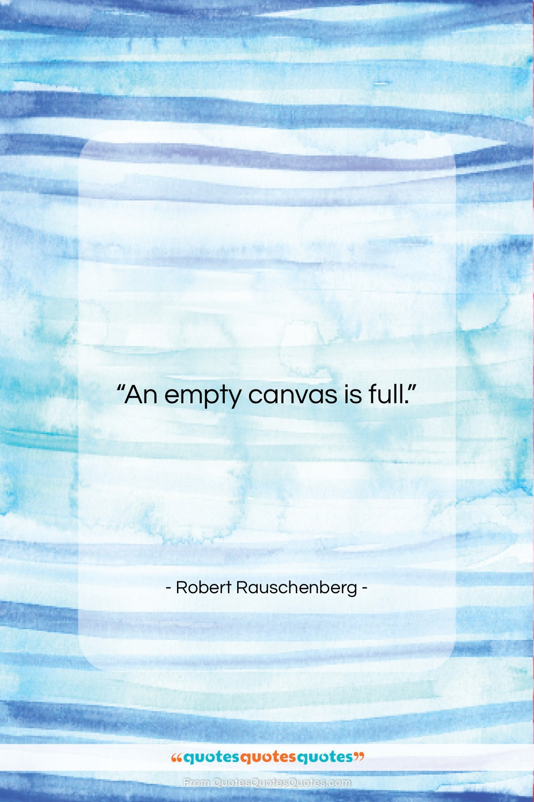 """Robert Rauschenberg quote: """"An empty canvas is full….""""- at QuotesQuotesQuotes.com"""