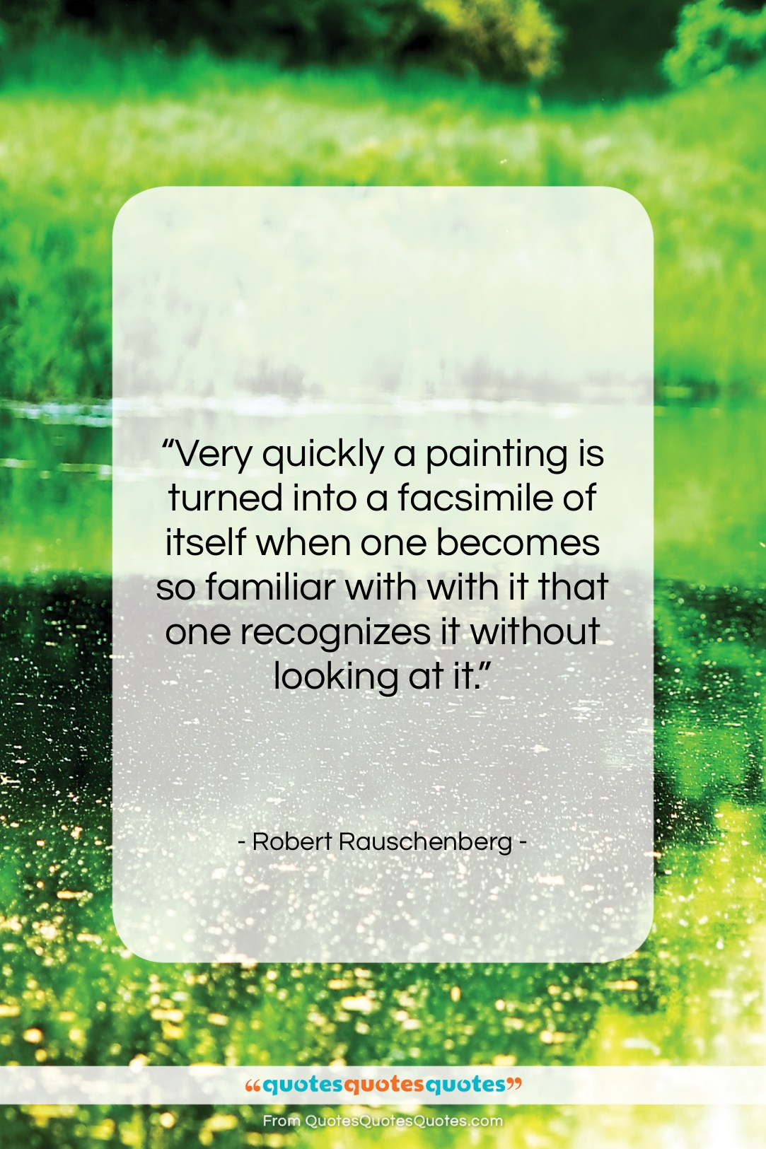 """Robert Rauschenberg quote: """"Very quickly a painting is turned into…""""- at QuotesQuotesQuotes.com"""