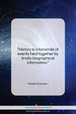 """Robert Smithson quote: """"History is a facsimile of events held…""""- at QuotesQuotesQuotes.com"""