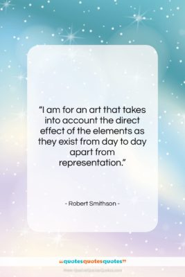 """Robert Smithson quote: """"I am for an art that takes…""""- at QuotesQuotesQuotes.com"""