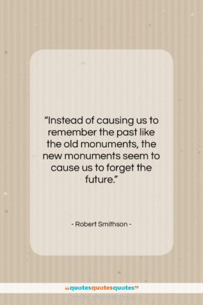 """Robert Smithson quote: """"Instead of causing us to remember the…""""- at QuotesQuotesQuotes.com"""