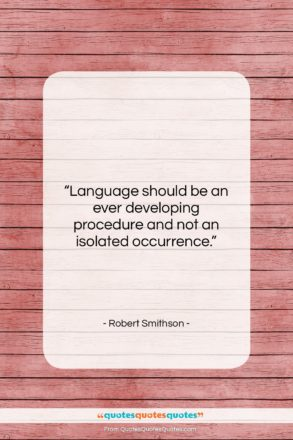 """Robert Smithson quote: """"Language should be an ever developing procedure…""""- at QuotesQuotesQuotes.com"""