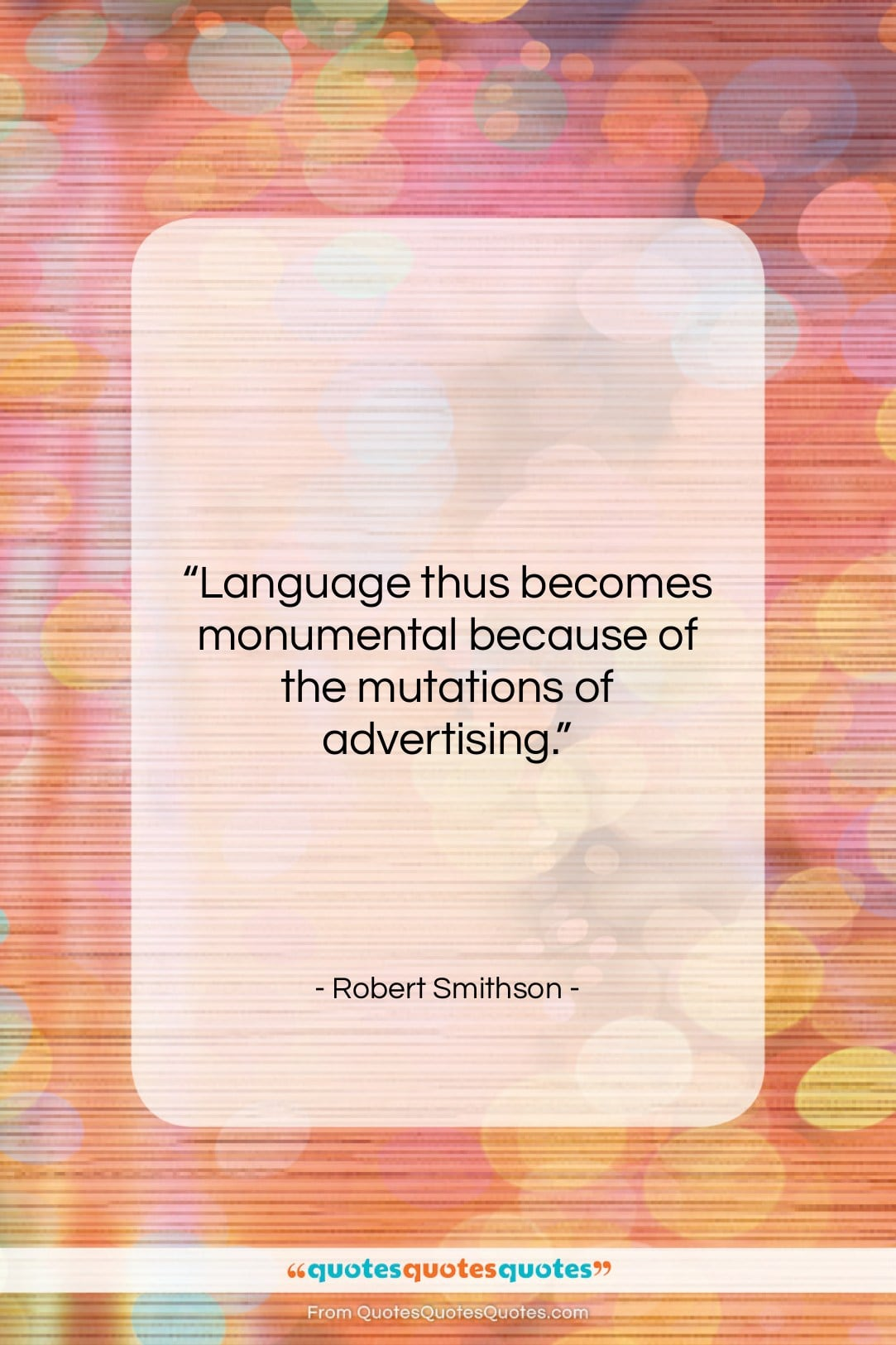 """Robert Smithson quote: """"Language thus becomes monumental because of the…""""- at QuotesQuotesQuotes.com"""