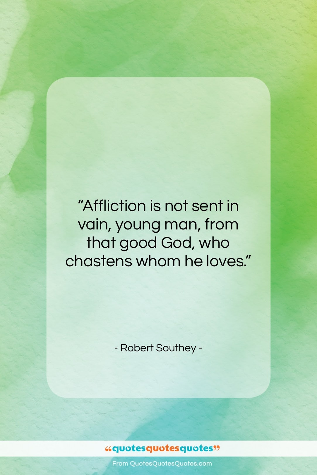"""Robert Southey quote: """"Affliction is not sent in vain, young…""""- at QuotesQuotesQuotes.com"""