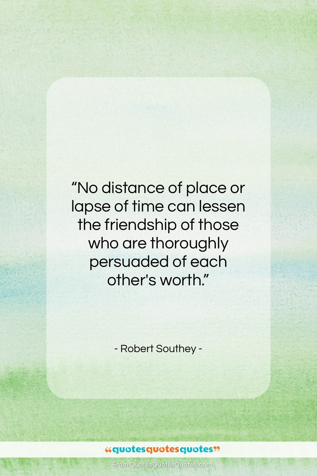 """Robert Southey quote: """"No distance of place or lapse of…""""- at QuotesQuotesQuotes.com"""
