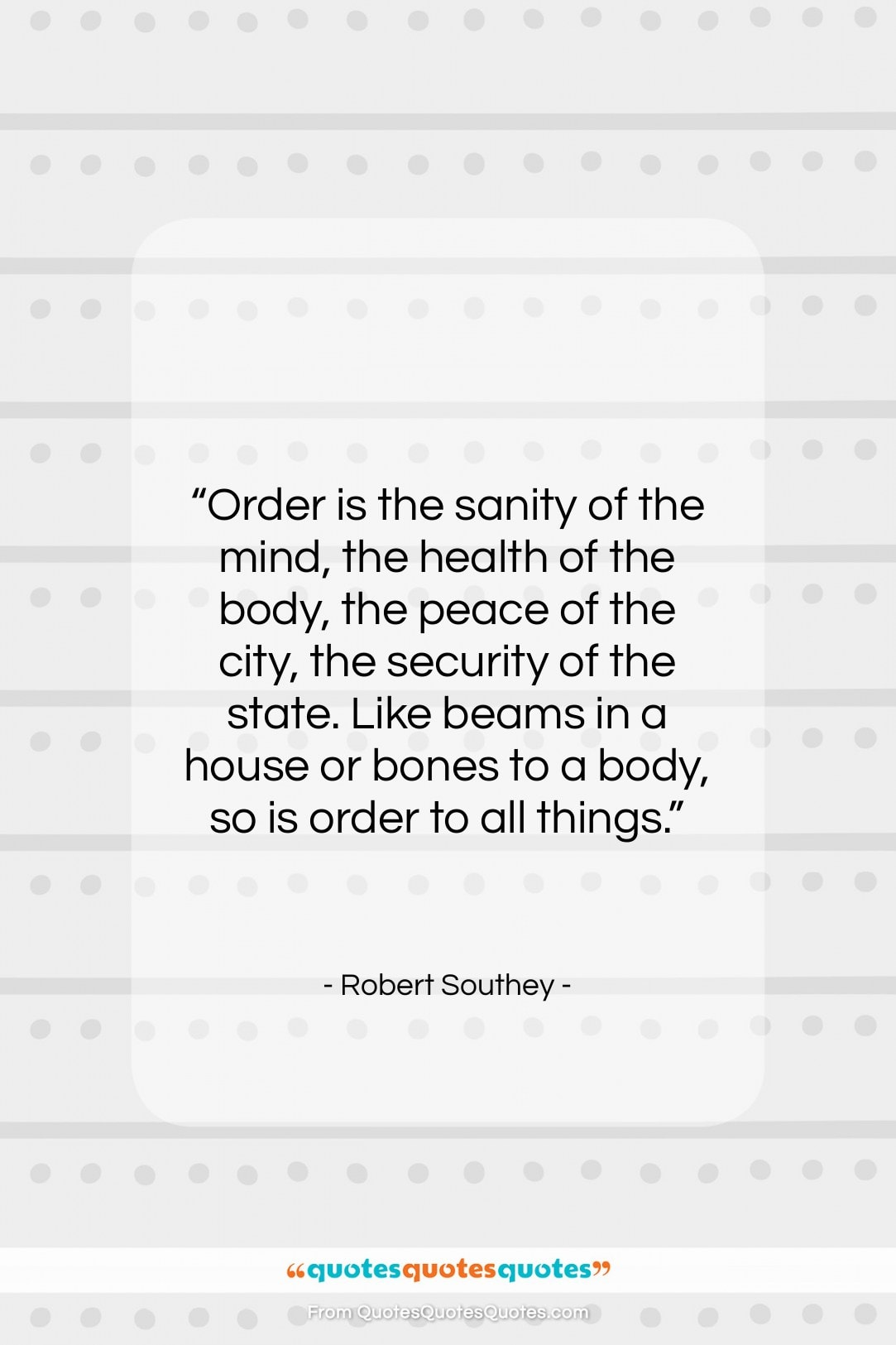 """Robert Southey quote: """"Order is the sanity of the mind,…""""- at QuotesQuotesQuotes.com"""
