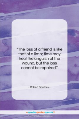 "Robert Southey quote: ""The loss of a friend is like…""- at QuotesQuotesQuotes.com"