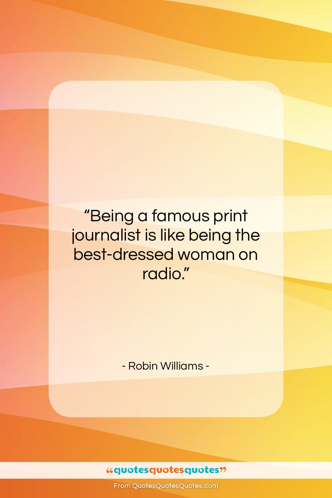 """Robin Williams quote: """"Being a famous print journalist is like…""""- at QuotesQuotesQuotes.com"""