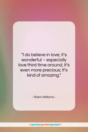 "Robin Williams quote: ""I do believe in love; it's wonderful…""- at QuotesQuotesQuotes.com"