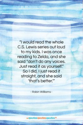 """Robin Williams quote: """"I would read the whole C.S. Lewis…""""- at QuotesQuotesQuotes.com"""