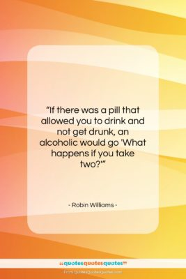 """Robin Williams quote: """"If there was a pill that allowed…""""- at QuotesQuotesQuotes.com"""