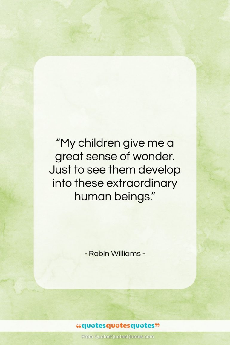 """Robin Williams quote: """"My children give me a great sense…""""- at QuotesQuotesQuotes.com"""