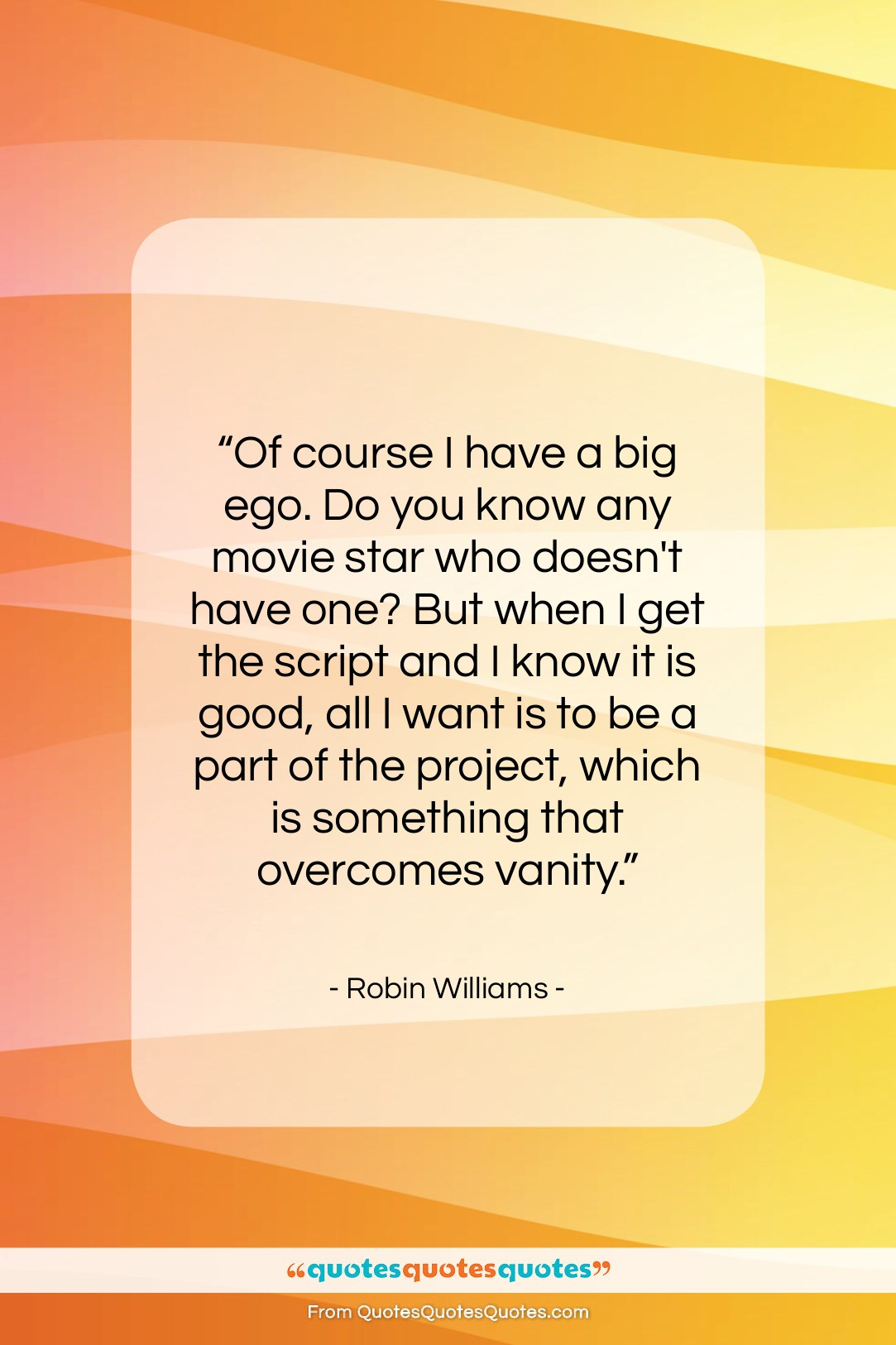 """Robin Williams quote: """"Of course I have a big ego…""""- at QuotesQuotesQuotes.com"""