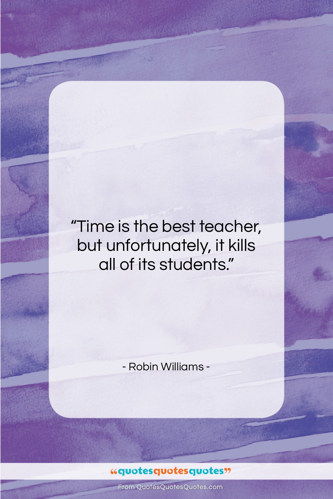 """Robin Williams quote: """"Time is the best teacher, but,…""""- at QuotesQuotesQuotes.com"""