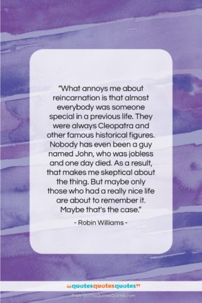 "Robin Williams quote: ""What annoys me about reincarnation…""- at QuotesQuotesQuotes.com"
