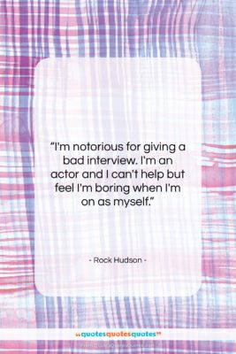"""Rock Hudson quote: """"I'm notorious for giving a bad interview….""""- at QuotesQuotesQuotes.com"""