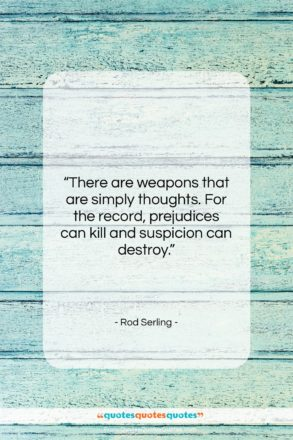 """Rod Serling quote: """"There are weapons that are simply thoughts….""""- at QuotesQuotesQuotes.com"""