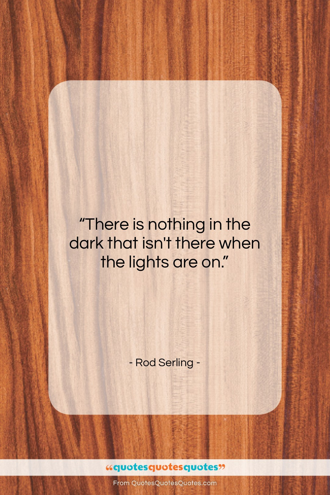 """Rod Serling quote: """"There is nothing in the dark that…""""- at QuotesQuotesQuotes.com"""