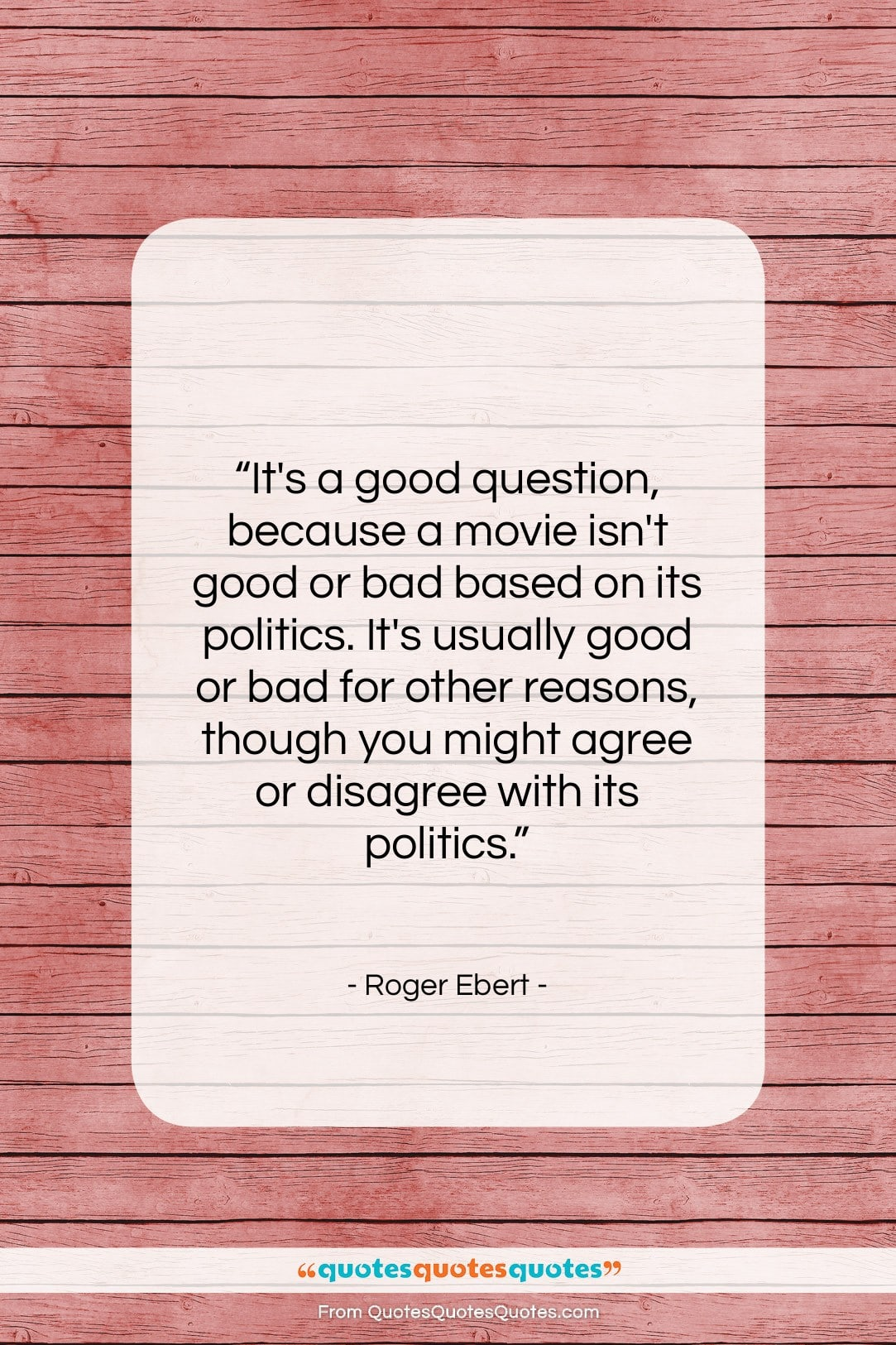 """Roger Ebert quote: """"It's a good question, because a movie…""""- at QuotesQuotesQuotes.com"""