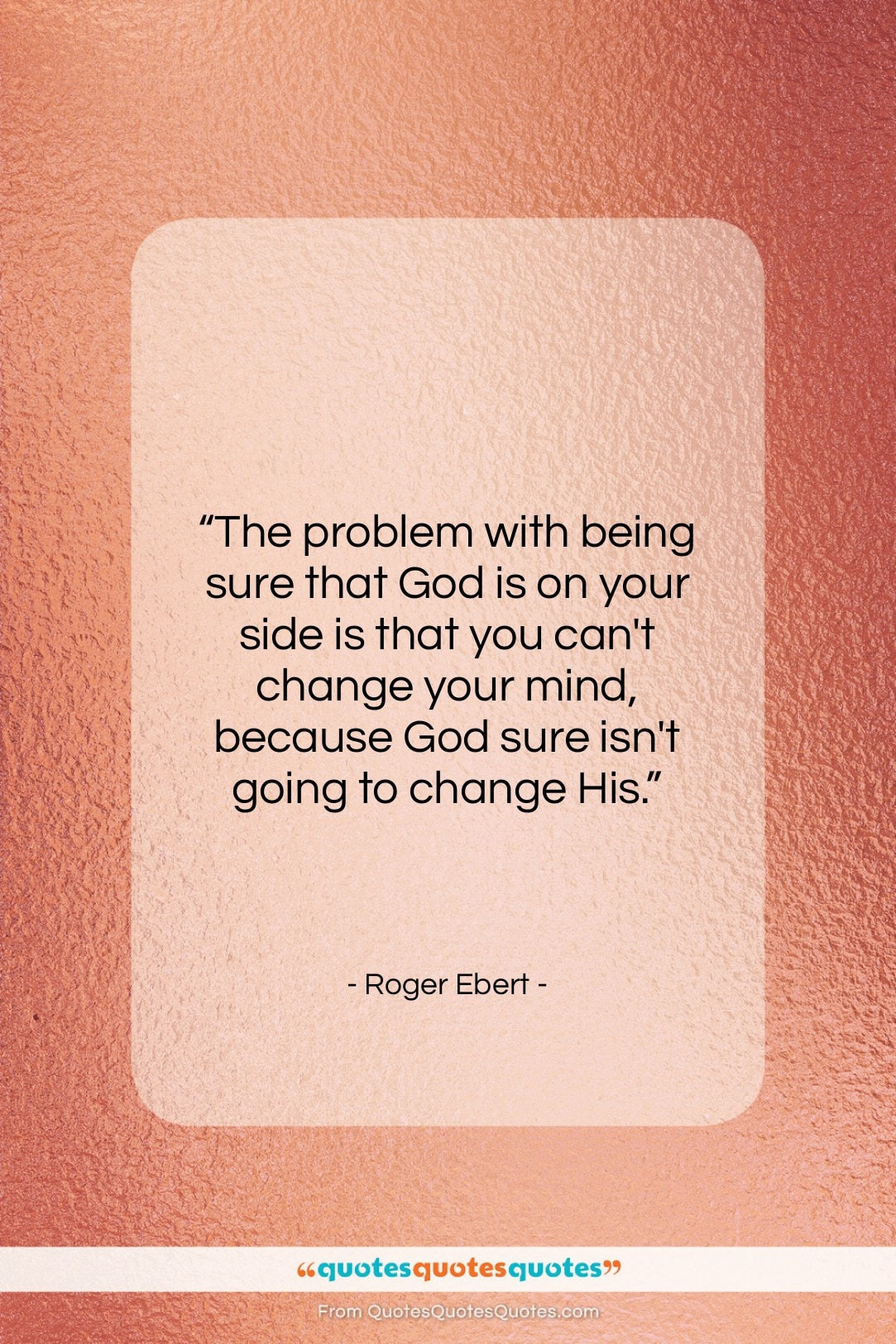 """Roger Ebert quote: """"The problem with being sure that God…""""- at QuotesQuotesQuotes.com"""