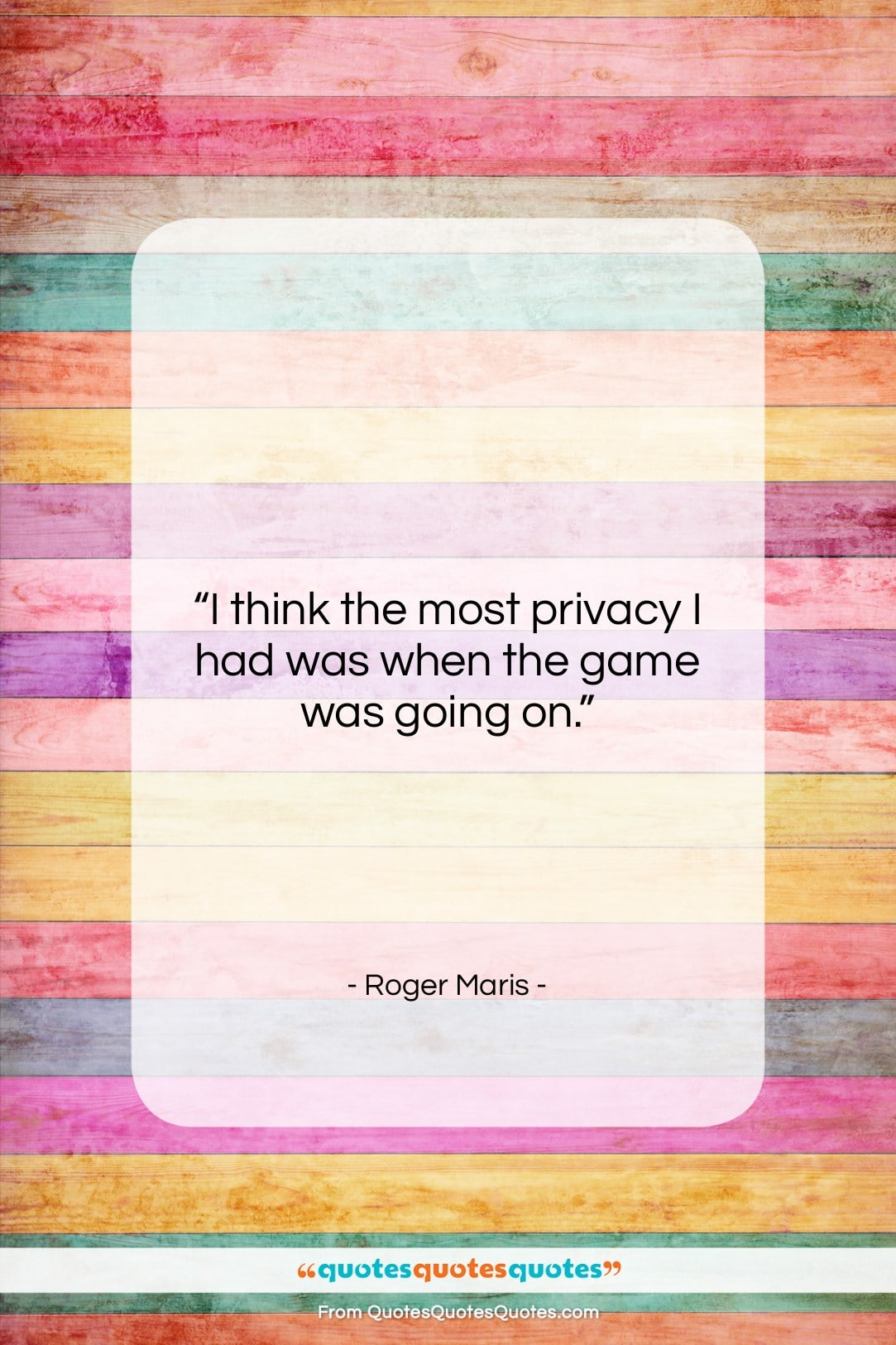 """Roger Maris quote: """"I think the most privacy I had…""""- at QuotesQuotesQuotes.com"""