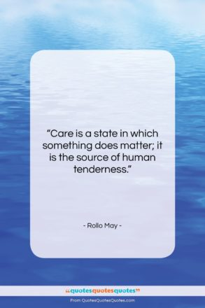 """Rollo May quote: """"Care is a state in which something…""""- at QuotesQuotesQuotes.com"""